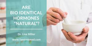"""Are Bio Identical Hormones """"Natural""""?"""