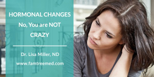 Hormonal Changes – No, You Are NOT Crazy